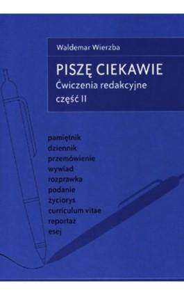Piszę ciekawie Ćwiczenia redakcyjne cz.II - Waldemar Wierzba - Ebook - 978-83-89284-69-3