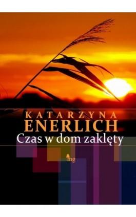 Czas w dom zaklęty - Katarzyna Enerlich - Ebook - 978-83-7779-037-3