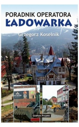 Poradnik operatora Ładowarka - Grzegorz Koselnik - Ebook - 978-83-941951-5-1