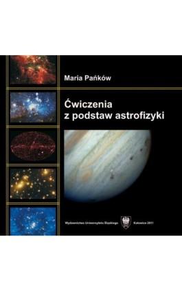 Ćwiczenia z podstaw astrofizyki - Maria Pańków - Ebook - 978-83-8012-614-5