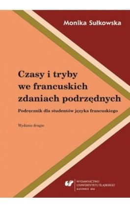 Czasy i tryby we francuskich zdaniach podrzędnych.  Wyd. 2. - Monika Sułkowska - Ebook - 978-83-8012-376-2