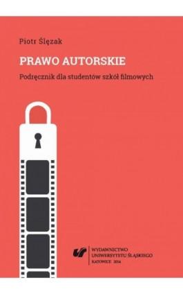Prawo autorskie. Wyd. 2. popr. i uzup. (Stan prawny na dzień 1 października 2014 r.) - Piotr Ślęzak - Ebook - 978-83-8012-051-8