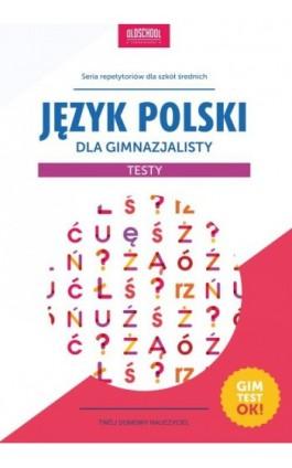 Język polski dla gimnazjalisty Testy - Małgorzata Białek - Ebook - 978-83-7892-218-6
