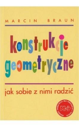Konstrukcje geometryczne. Jak sobie z nimi radzić - Marcin Braun - Ebook - 978-83-7420-405-7