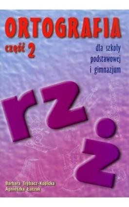 Ortografia dla szkoły podstawowej i gimnazjum część 2 Pisownia wyrazów z ż i rz - Bogumiła Trębacz-Kopicka - Ebook - 978-83-8778-893-3