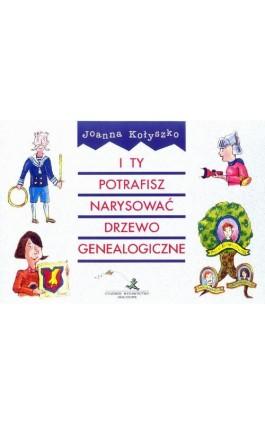 I ty potrafisz narysować drzewo genealogiczne - Joanna Kołyszko - Ebook - 978-83-8569-447-2