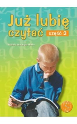 Już lubię czytać. Część 2. Ćwiczenia w czytaniu ze zrozumieniem - Barbara Romeyko-Hurko - Ebook - 978-83-7420-463-7