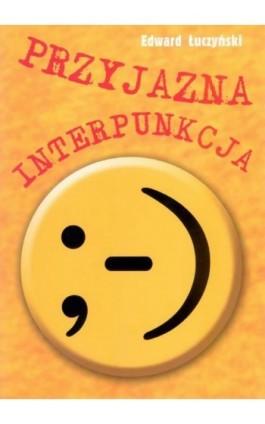 Przyjazna interpunkcja - Edward Łuczyński - Ebook - 978-83-7420-464-4