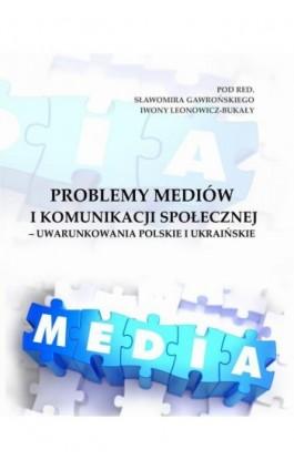 Problemy mediów i komunikacji społecznej – uwarunkowania polskie i ukraińskie - Łukasz Błąd - Ebook - 978-83-62062-55-3