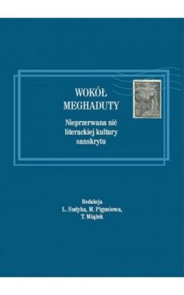 Wokół Meghaduty. Nieprzerwana nić literackiej kultury sanskrytu - Lidia Sudyka - Ebook - 978-83-7638-478-8