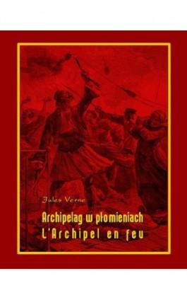Archipelag w płomieniach. L'Archipel en feu - Jules Verne - Ebook - 978-83-7950-401-5