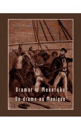 Dramat w Meksyku. Un drame au Mexique - Jules Verne - Ebook - 978-83-8064-099-3