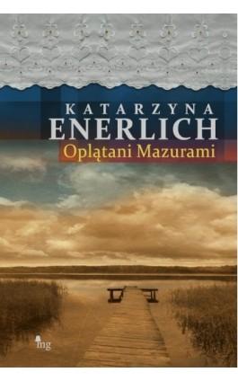 Oplątani Mazurami - Katarzyna Enerlich - Ebook - 978-83-7779-024-3