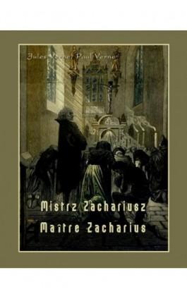 Mistrz Zachariusz. Maître Zacharius - Jules Verne - Ebook - 978-83-8064-098-6