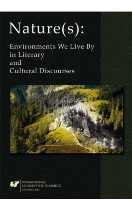Nature(s): Environments We Live By in Literary and Cultural Discourses - Ebook - 978-83-8012-025-9