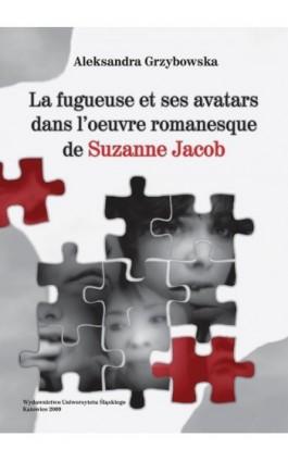 La fugueuse et ses avatars dans l'oeuvre romanesque de Suzanne Jacob - Aleksandra Grzybowska - Ebook - 978-83-8012-310-6