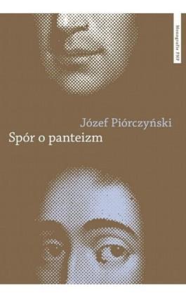 Spór o panteizm. Droga Spinozy do filozofii i kultury niemieckiej - Józef Piórczyński - Ebook - 978-83-941-6667-0