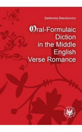 Oral-Formulaic Diction in the Middle English Verse Romance - Bartłomiej Błaszkiewicz - Ebook - 978-83-235-1513-5