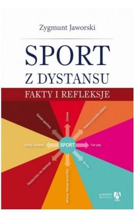 Sport z dystansu. Fakty i refleksje - Zygmunt Jaworski - Ebook - 978-83-62644-30-8