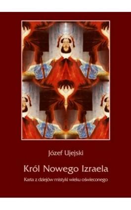 Król Nowego Izraela. Karta z dziejów mistyki wieku oświeconego - Józef Ujejski - Ebook - 978-83-7950-341-4