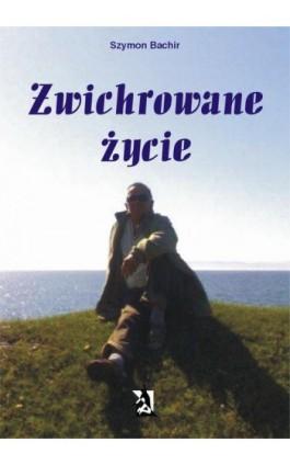 Zwichrowane życie - Szymon Bachir - Ebook - 978-83-7900-129-3