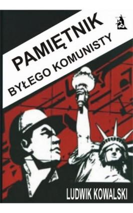 Pamiętnik byłego komunisty - Ludwik Kowalski - Ebook - 978-83-7900-185-9