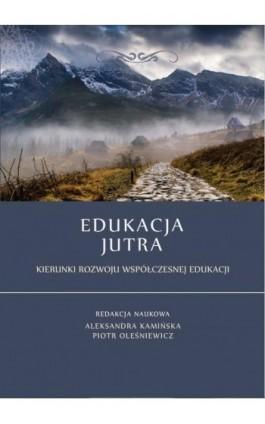 Edukacja jutra. Kierunki rozwoju współczesnej edukacji - Ebook - 978-83-65682-67-3