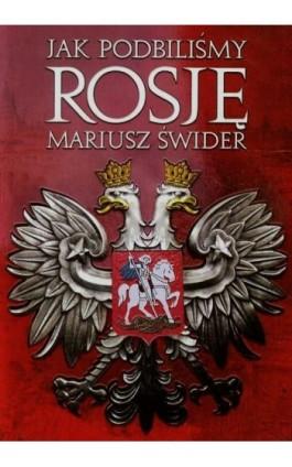 Jak podbiliśmy Rosję - Mariusz Świder - Ebook - 978-83-62908-20-2