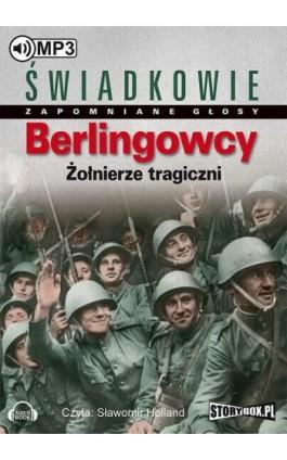 Berlingowcy Żołnierze tragiczni - Praca zbiorowa - Audiobook - 978-83-7927-713-1