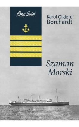 Szaman morski - Karol Olgierd Borchardt - Ebook - 978-83-7823-297-1