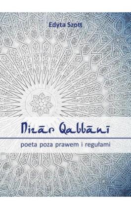 Nizar Qabbani - poeta poza prawem i regułami - Edyta Szott - Ebook - 978-83-64447-05-1