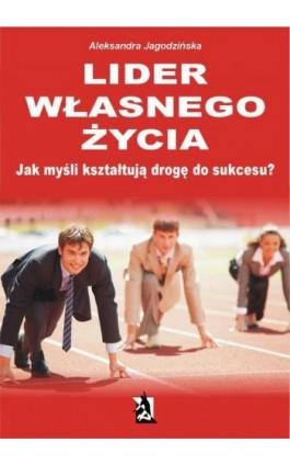 Lider własnego życia - Aleksandra Jagodzińska - Ebook - 978-83-7900-222-1