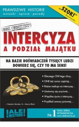 Intercyza a podział majątku. Prawdziwe historie, wnioski, opinie, porady... - Marcin Black - Ebook - 978-83-941854-3-5