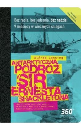 Antarktyczna podróż sir Ernesta Shacketona - Alfred Lansing - Ebook - 978-83-62827-20-6