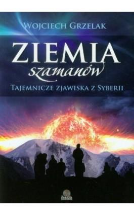 Ziemia szamanów - Wojciech Grzelak - Ebook - 978-83-64645-03-7