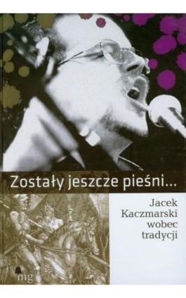 Zostały jeszcze pieśni. Jacek Kaczmarski wobec tradycji - Praca zbiorowa - Ebook - 978-83-7779-072-4