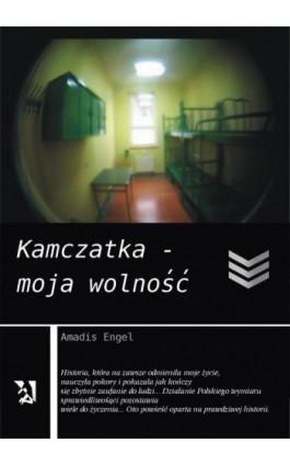 Kamczatka – moja wolność - Amadis Engel - Ebook - 978-83-7900-309-9