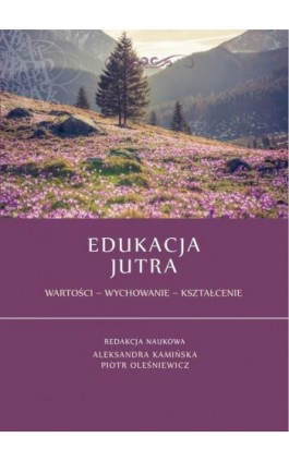 Edukacja jutra. Wartości – Wychowanie – Kształcenie - Ebook - 978-83-65682-66-6
