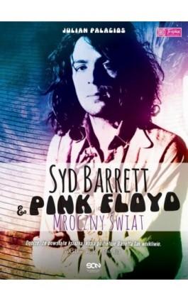 Syd Barrett i Pink Floyd. Mroczny świat - Julian Palacios - Ebook - 978-83-7924-502-4
