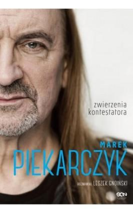 Marek Piekarczyk. Zwierzenia kontestatora - Leszek Gnoiński - Ebook - 978-83-7924-201-6