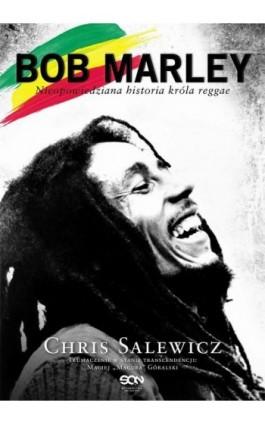 Bob Marley. Nieopowiedziana historia króla reggae - Chris Salewicz - Ebook - 978-83-7924-061-6