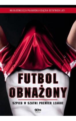 Futbol obnażony. Szpieg w szatni Premier League - Anonimowy Piłkarz - Ebook - 978-83-7924-144-6