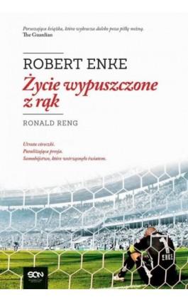 Robert Enke. Życie wypuszczone z rąk - Ronald Reng - Ebook - 978-83-7924-317-4