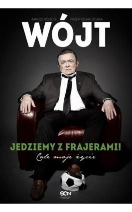 Wójt. Jedziemy z frajerami! Całe moje życie - Janusz Wójcik - Ebook - 978-83-7924-277-1
