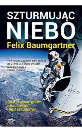 Felix Baumgartner. Szturmując niebo - Felix Baumgartner - Ebook - 978-83-7924-343-3