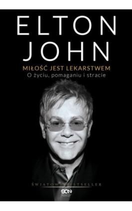 Miłość jest lekarstwem. O życiu, pomaganiu i stracie - Elton John - Ebook - 978-83-7924-157-6