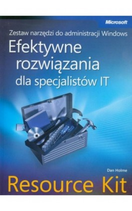 Zestaw narzędzi do administracji Windows: efektywne rozwiązania dla specjalistów IT Resource Kit - Dan Holmes - Ebook - 978-83-7541-248-2