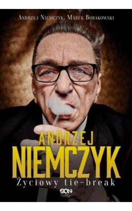 Andrzej Niemczyk. Życiowy tie-break - Andrzej Niemczyk - Ebook - 978-83-7924-431-7