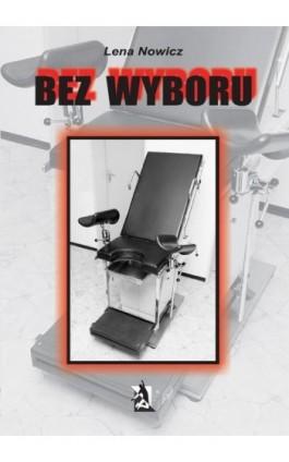 Bez wyboru - Lena Nowicz - Ebook - 978-83-7900-098-2
