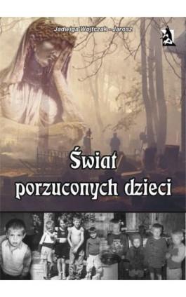Świat porzuconych dzieci - Jadwiga Wojtczak-Jarosz - Ebook - 978-83-7900-154-5
